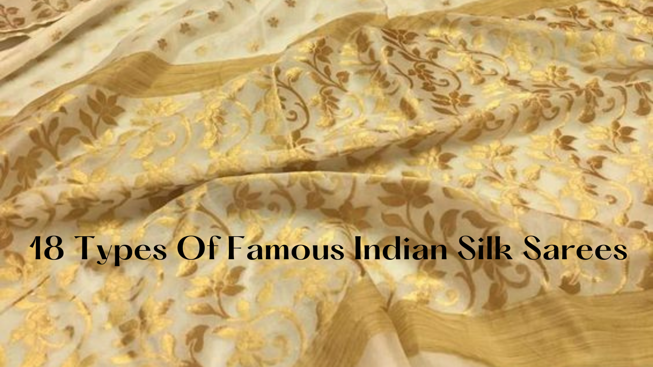 18 Types Of Famous Indian Silk Sarees